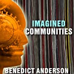 Imagined Communities: Reflections on the Origin and Spread of Nationalism | Benedict Anderson