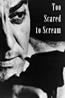 Too Scared To Scream