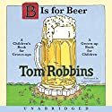 B Is for Beer Audiobook by Tom Robbins Narrated by Laura Silverman