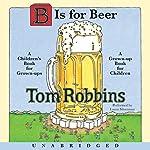 B Is for Beer  | Tom Robbins