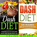 Dash Diet: 77+ Delicious Recipes with a Simple Diet Plan: 2 in 1 Bundle | Celine Walker