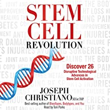 Stem Cell Revolution: Discover 26 Disruptive Technological Advances in Stem Cell Activation Audiobook by Joseph Christiano ND CNC CNHP Narrated by Tom Parks