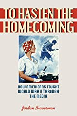 To Hasten the Homecoming: How Americans Fought World War II through the Media Paperback