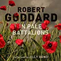 In Pale Battalions Audiobook by Robert Goddard Narrated by Jilly Bond