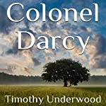 Colonel Darcy: An Elizabeth and Darcy Story | Timothy Underwood