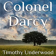 Colonel Darcy: An Elizabeth and Darcy Story Audiobook by Timothy Underwood Narrated by Virginia Ferguson