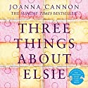 Three Things About Elsie Audiobook by Joanna Cannon Narrated by Paula Wilcox