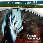 The Know Circuit: The Bridge Chronicles, Book 2 | Gary A. Ballard