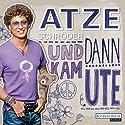 Und dann kam Ute Hörbuch von Atze Schröder, Till Hoheneder Gesprochen von: Atze Schröder