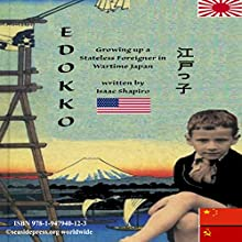 Edokko: Growing Up a Stateless Foreigner in Wartime Japan Audiobook by Isaac Shapiro Narrated by Isaac Shapiro