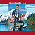 Against the Wild: The Brodies, Book 3 Audiobook by Kat Martin Narrated by Jack Garrett