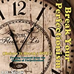 Break Your Perfectionism Before It Beats You: Freeing Yourself from the Chains of Perfectionism   J.B. Snow