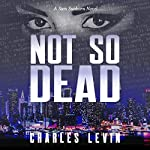 Not So Dead: A Sam Sunborn Novel | Charles Levin