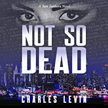 Not So Dead: A Sam Sunborn Novel Audiobook by Charles Levin Narrated by Daniel Greenberg