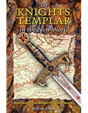 The Knights Templar in the New World: How Henry Sinclair Brought the Grail to Acadia