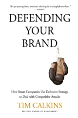 Defending Your Brand: How Smart Companies use Defensive Strategy to Deal with Competitive Attacks Kindle Edition