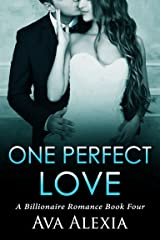 Romance: One Perfect Love Book Four: A Billionaire Romance (Contemporary New Adult Romance) Kindle Edition
