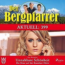 Unnahbare Schönheit: Die Neue auf der Brandner Hütte (Der Bergpfarrer 399) Hörbuch von Toni Waidacher Gesprochen von: Judith Fraune