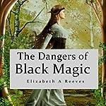 The Dangers of Black Magic | Elizabeth A Reeves