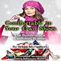 Comfortable in Your Own Shoes: The Building of a Confident Woman: Relationship and Dating Advice for Women, Book 9 Audiobook by Gregg Michaelsen Narrated by R. J. Walker