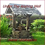Under the Wishing Well | Hank LeGrand lll
