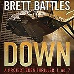 Down: A Project Eden Thriller, Book 7   Brett Battles