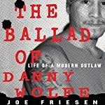 The Ballad of Danny Wolfe: Life of a Modern Outlaw | Joe Friesen