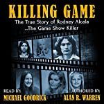 The Killing Game: The True Story of Rodney Alcala, the Game Show Serial Killer | Alan R. Warren