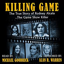 The Killing Game: The True Story of Rodney Alcala, the Game Show Serial Killer Audiobook by Alan R. Warren Narrated by Michael Goodrick