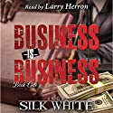 Business Is Business: Business Is Business Series, Book 1 Audiobook by Silk White Narrated by Larry Herron