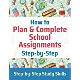 How to Plan & Complete School Assignments: Step-by-Step Study Skills