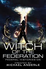 Witch Of The Federation V (Federal Histories Book 5) Kindle Edition