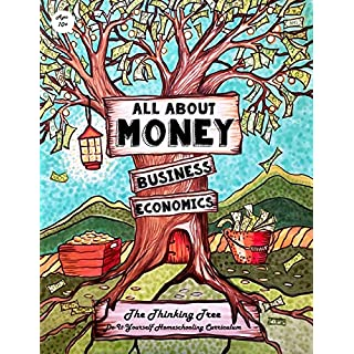 All About Money - Economics - Business - Ages 10+: The Thinking Tree - Do-It-Yourself Homeschooling Curriculum (All About Money & How to Make Money ... - Research - Great Depression & COVID-19)