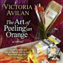 The Art of Peeling an Orange Audiobook by Victoria Avilan Narrated by Christine Williams