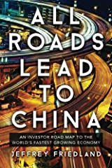 All Roads Lead To China: An Investor Road Map to the World's Fastest Growing Economy Paperback