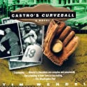 Castro's Curveball Audiobook by Tim Wendel Narrated by Mark Delgado