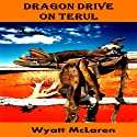 Dragon Drive on Terul Audiobook by Wyatt McLaren Narrated by Joe Roark