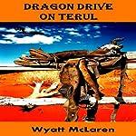 Dragon Drive on Terul | Wyatt McLaren