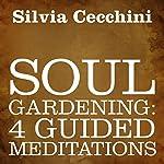Soul Gardening: 4 Guided Meditations | Silvia Cecchini