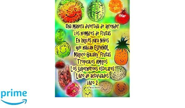 Una manera divertida de aprender los nombres de frutas En Inglés para Niños que hablan ESPAÑOL Galaxy Mágico Frutas Tropicales Amigos Los Superhéroes ...