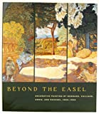 Beyond the Easel : Decorative Paintings by Bonnard, Vuillard, Denis, and Roussel, 1890-1930, Groom, Gloria Lynn, 086559189X