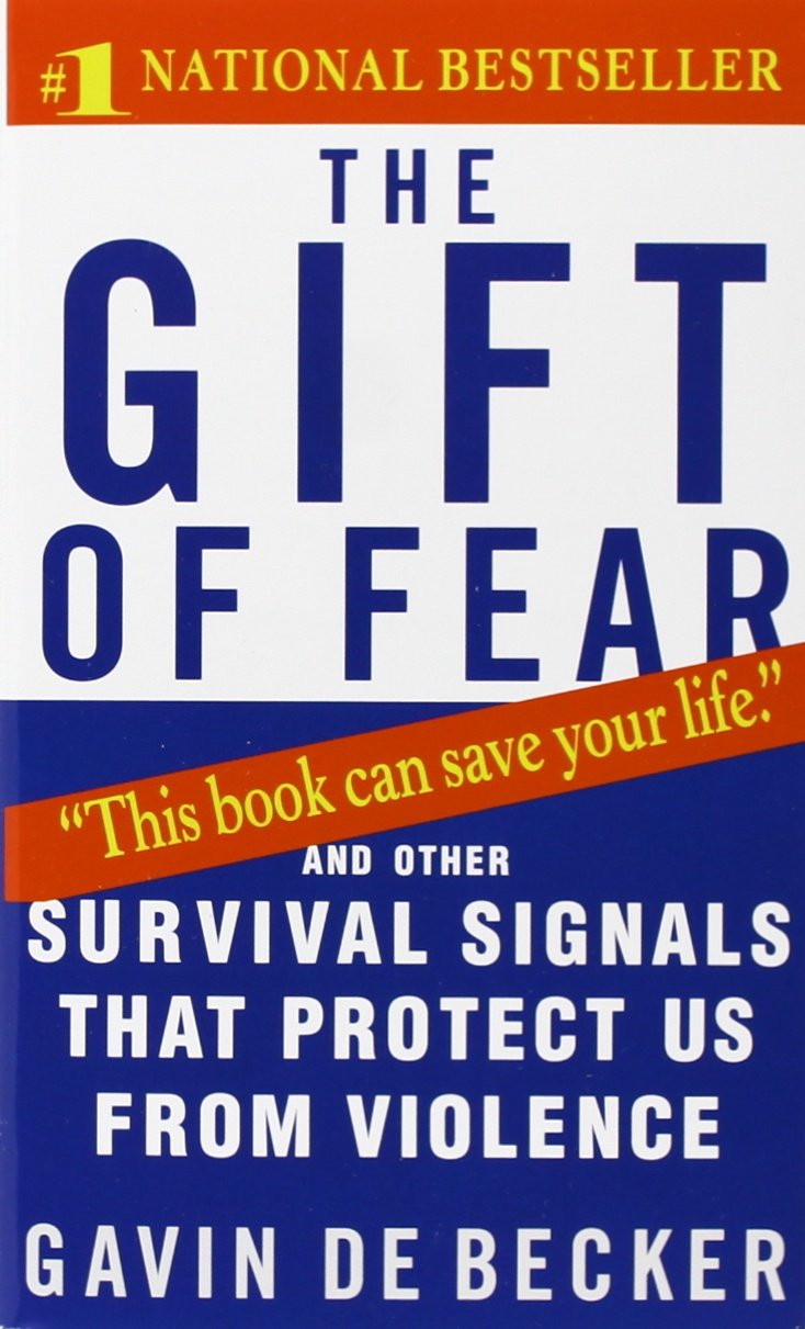 The Gift of Fear: And Other Survival Signals That Protect Us from ...