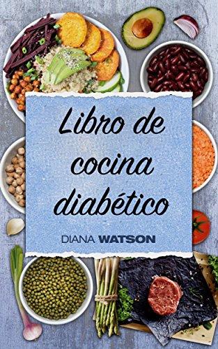 Libro de cocina diabético: Coma lo que ama mientras toma el control de su diabetes