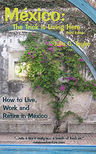 Mexico: the Trick is Living Here: How to Work, Live, and Retire in Mexico