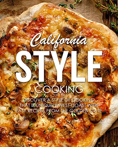 California Style Cooking: Discover a Style of Cooking that is Uniquely West Coast with Easy Recipes from the Golden State by BookSumo Press