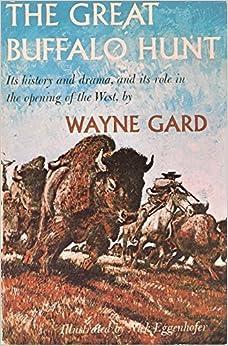 The Great Buffalo Hunt by Wayne Gard (1968-06-01)