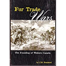 Fur Trade Wars: The Founding of Western Canada