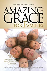 Amazing Grace for Families: 101 Stories of Faith, Hope, Inspiration, & Humor (The Amazing Grace Series Book 4)