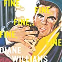 Fine, Fine, Fine, Fine, Fine Audiobook by Diane Williams Narrated by Diane Williams