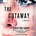 The Cutaway: A Novel Audiobook by Christina Kovac Narrated by Madeleine Maby